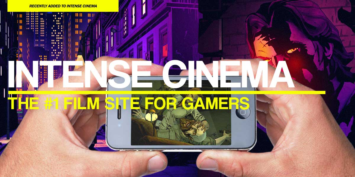 Intense Cinema | Watch Feature Length Video Gaming Film. Anytime. Anywhere.